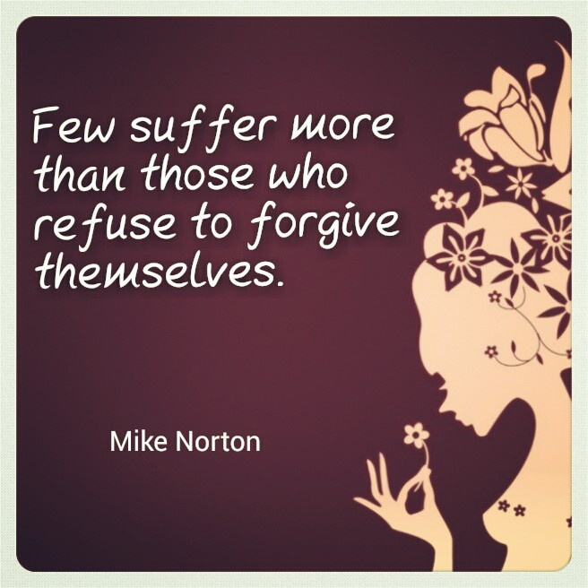 "Quote Card: ""Few suffer more than those who refuse to forgive themselves"" - Mike Norton"