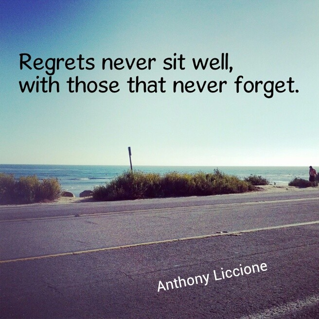 "Quote Card: ""Regrets never sit well, with those that never forget."" - Anthony Liccione"