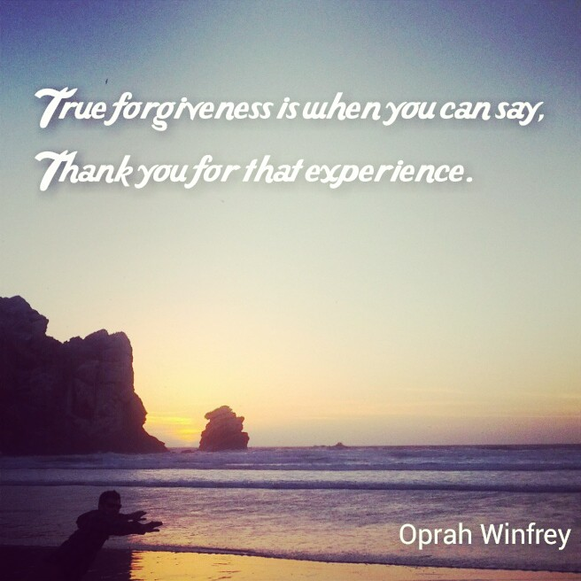 "Quote Card: ""True forgiveness is when you can say, Thank you for that experience."" - Oprah Winfrey"